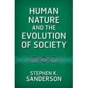 Human Nature and the Evolution of Society by Stephen K. Sanderson