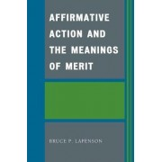 Affirmative Action and the Meanings of Merit by Bruce P. Lapenson