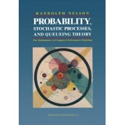 Probability, Stochastic Processes and Queueing Theory by Randolph Nelson