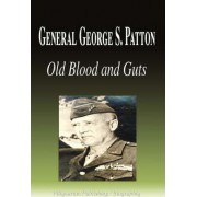 General George S. Patton - Old Blood and Guts (Biography) by Biographiq