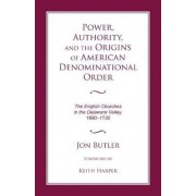 Power, Authority, and the Origins of American Denominational Order by Jon Butler