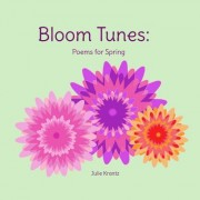 Bloom Tunes: Poems for Spring