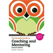 The Essential Guide to Coaching and Mentoring by Judith Tolhurst