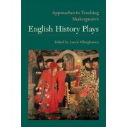 Approaches to Teaching Shakespeare's English History Plays by Laurie Ellinghausen
