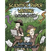 Scientific Paper Writing - A Survival Guide by Bodil Holst