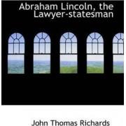 Abraham Lincoln, the Lawyer-Statesman by John Thomas Richards