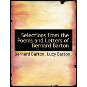 Selections from the Poems and Letters of Bernard Barton by Lucy Barton Bernard Barton