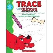 Trace with Clifford the Big Red Dog by Scholastic Teaching Resources
