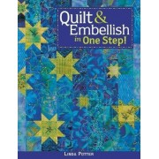 Quilt and Embellish in One Step by Linda Potter