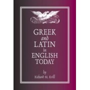 Greek and Latin in English Today by Richard Krill