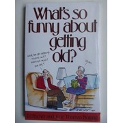 What's So Funny About Getting Old? by Ed Fischer