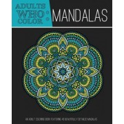 Adults Who Color Mandalas by Coloring Books for Adults