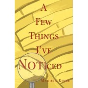 A Few Things I've Noticed by Madora Kibbe