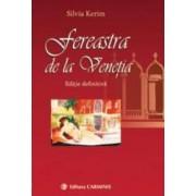 Fereastra de la Venetia editie definitiva - Silvia Kerim