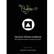 The Nature of Classical Chinese Medicine (Book 1 of 2) by David Nassim