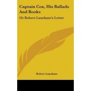Captain Cox, His Ballads and Books by Robert Laneham