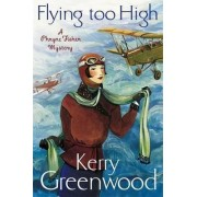 Flying Too High: Miss Phryne Fisher Investigates by Kerry Greenwood