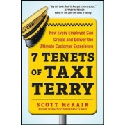 7 Tenets of Taxi Terry: How Every Employee Can Create and Deliver the Ultimate Customer Experience by Scott McKain
