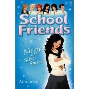 School Friends: Magic at Silver Spires by Ann Bryant