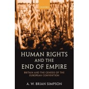 Human Rights and the End of Empire by A. W. Brian Simpson