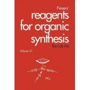 Fiesers' Reagents for Organic Synthesis: v. 21 by Tse-Lok Ho