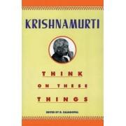 Think on These Things by J. Krishnamurti