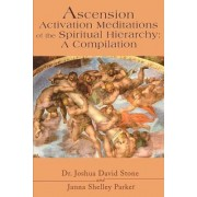 Ascension Activation Meditations of the Spiritual Hierarchy by Dr Joshua David Stone