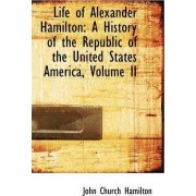 Life of Alexander Hamilton by John Church Hamilton