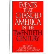Events That Changed America in the Twentieth Century by John E. Findling