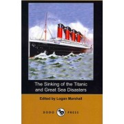 The Sinking of the Titanic and Great Sea Disasters (Dodo Press) by Logan Marshall