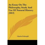 An Essay On The Philosophy, Study And Use Of Natural History (1813) by Charles Fothergill