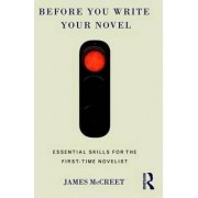 Before You Write Your Novel by James Mccreet