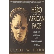 The Hero with an African Face by Clyde W. Ford