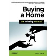 Buying a Home: The Missing Manual by Nancy Conner