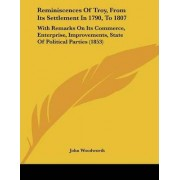 Reminiscences of Troy, from Its Settlement in 1790, to 1807 by John Woodworth