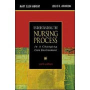Understanding the Nursing Process in a Changing Care Environment by Leslie D. Atkinson