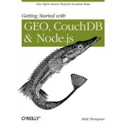 Getting Started with GEO, CouchDB, and Node.Js by Mick Thompson