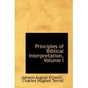 Principles of Biblical Interpretation, Volume I by Johann August Ernesti