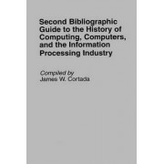 Second Bibliographic Guide to the History of Computing, Computers, and the Information Processing Industry by James W. Cortada