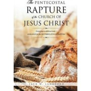 The Pentecostal Rapture of the Church of Jesus Christ by Jack W Langford
