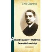 Alexandru Lascarov-Moldoveanu Incorsetarile unei Vieti - Livia Ciuperca