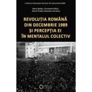 Revolutia Romana Din Decembrie 1989 Si Perceptia Ei In Mentalul Colectiv - Constantin Hlihor