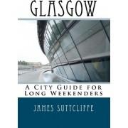 Glasgow - A City Guide for Long Weekenders by James Suttcliffe