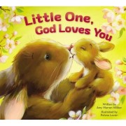 Little One, God Loves You by Amy Warren Hilliker