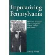 Popularizing Pennsylvania by Simon J. Bronner