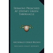 Sermons Preached at Stepney Green Tabernacle by Archibald Geikie Brown