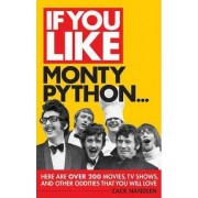 If You Like Monty Python...Here are Over 200 Movies, Tv Shows and Other Oddities That You Will Love by Zack Handlen