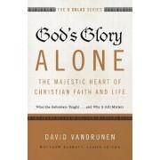 God's Glory Alone---the Majestic Heart of Christian Faith and Life by David VanDrunen