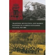 Tradition, Revolution, and Market Economy in a North Vietnamese Village, 1925-2006 by Hy V. Luong