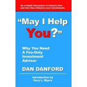 May I Help You? Why You Need a Fee-Only Investment Advisor by Dan Danford